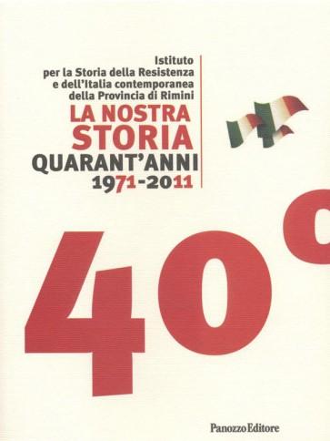 La nostra storia quarant'anni 1971-2011 Panozzo Editore