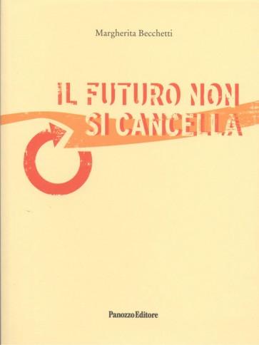 Margherita Becchetti Il futuro non si cancella Panozzo Editore