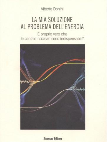 La mia soluzione al problema dell'energia Alberto Donini Panozzo Editore