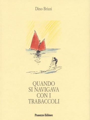 Dino Brizzi Quando si navigava con i trabaccoli Panozzo Editore