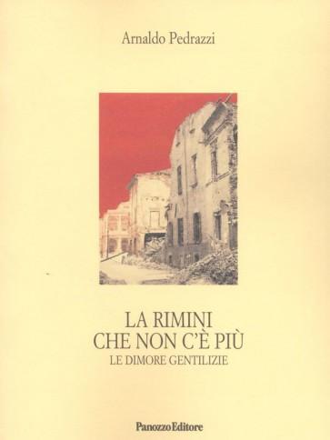Arnaldo Pedrazzi La Rimini che non c'è più - Le dimore gentilizie Panozzo Editore