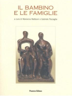 Il bambino e le famiglie Marianna Matteoni, Gabriele Pazzaglia Panozzo Editore