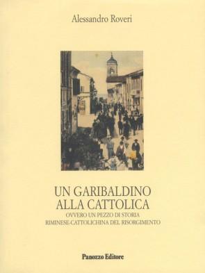Un garibaldino alla cattolica Alessandro Roveri Panozzo Editore