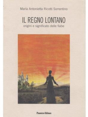 Il regno lontano Maria Antonietta Ricotti Sorrentino Panozzo Editore