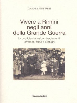 Davide Bagnaresi Vivere a Rimini negli anni della Grande Guerra Panozzo Editore